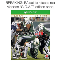 "They've finally recognized true greatness. @footballinsanity: BREAKING: EA set to release real  Madden ""G.O.A.T"" edition soon.  AXBOXONE  EDITION  MADDEN  ESRB They've finally recognized true greatness. @footballinsanity"