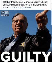 "Crime, Jail, and Latinos:  #BREAKING: Former Maricopa County Sheriff  Joe Arpaio found guilty of criminal contempt.  STORY: http://bit.ly/2uR9EKf  abe 15  ARIZONA  HE  GUILTY PHOENIX - Former Sheriff Joe Arpaio was convicted of a criminal charge Monday for refusing to stop traffic patrols that targeted immigrants, marking a final rebuke for a politician who once drew strong popularity from such crackdowns but was ultimately booted from office as voters became frustrated over his headline-grabbing tactics and deepening legal troubles. The verdict from U.S. District Judge Susan Bolton represents a victory for critics who voiced anger over Arpaio's unusual efforts to get tough on crime, including jailing inmates in tents during triple-digit heat, forcing them to wear pink underwear and making hundreds of arrests in crackdowns that divided immigrant families. When reached for comment by ABC15 on Monday morning, Arpaio said his ""main reaction was disappointment."" Arpaio will now appeal Judge Bolton's verdict in order to get a trial by jury, according to a statement from his attorneys. ""Her verdict is contrary to what every single witness testified in the case,"" the statement read. ""Arpaio believes that a jury would have found in his favor, and that it will."" Arpaio, who spent 24 years as the sheriff of metro Phoenix, skirted two earlier criminal investigations of his office. But he wasn't able to avoid legal problems when he prolonged his signature immigration patrols for nearly a year and a half after a different judge ordered him to stop. That judge later ruled they racially profiled Latinos. The lawman who made defiance a hallmark of his tenure was found guilty of misdemeanor contempt-of-court for ignoring the 2011 court order to stop the patrols. The 85-year-old faces up to six years in jail, though attorneys who have followed the case doubt that someone his age would be incarcerated. [Read more in comments.]"