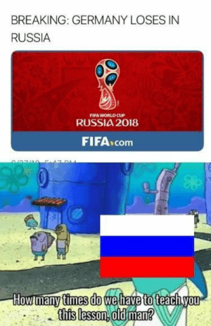 Fifa, How Many Times, and Old Man: BREAKING: GERMANY LOSES IN  RUSSIA  FIFA WORLD CUP  RUSSIA 2018  FIFA conm  How many times do we  this lesson old man Comendered from r/historymemes