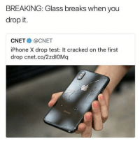 Iphone X: BREAKING: Glass breaks when you  drop it.  CNET@CNET  iPhone X drop test: It cracked on the first  drop cnet.co/2zdIOMq