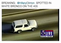 Memes, Break, and Broncos: BREAKING: @HillaryClinton SPOTTED IN  WHITE BRONCO ON THE 405  OLIVE  SPECIAL IIPDRI