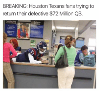 Houston Texans, Houston, and Texans: BREAKING: Houston Texans fans trying to  return their defective $72 Million QB  Return
