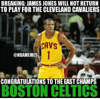mann nbamemes nba cavs celtics: BREAKING: JAMES JONES WILL NOT RETURN  TO PLAY FOR THE CLEVELAND CAVALIERS  CAVS  DNBAMEMES  CONGRATULATIONS TO THE EAST CHAMPS  BOSTON CELTICS mann nbamemes nba cavs celtics