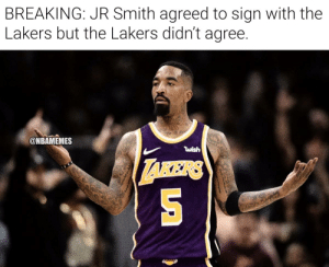The Woj Bomb we're all waiting for right now😂 https://t.co/NuQKmPKMg6: BREAKING: JR Smith agreed to sign with the  Lakers but the Lakers didn't agree.  @NBAMEMES  wish The Woj Bomb we're all waiting for right now😂 https://t.co/NuQKmPKMg6