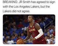 J.R. Smith, Los Angeles Lakers, and Los-Angeles-Lakers: BREAKING: JR Smith has agreed to sign  with the Los Angeles Lakers, but the  Lakers did not agree.  CLEVELAND JR CHILLLLLL