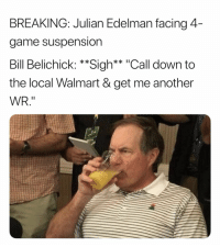 """Bill Belichick, Walmart, and Game: BREAKING: Julian Edelman facing 4  game suspension  Bill Belichick: **Sigh** """"Call down to  the local Walmart & get me another  WR."""" 🤣🤣🤣🤣 https://t.co/bzJq0bU6Gp"""