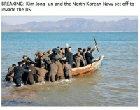 North Korea declared War on the US: BREAKING: Kim Jong-un and the North Korean Navy set off to  invade the US. North Korea declared War on the US