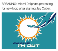Miami Dolphins: BREAKING: Miami Dolphins protesting  for new logo after signing Jay Cutler.  ic