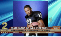 News, Miami Dolphins, and Dolphins: BREAKING  MIAMI SIGNS QB WILLIE BEAMEN NEWS  Miami Dolphins To Start Beamen At QB Sunday  ACTION  NEWS  TOP STORIES With Ryan Tannehill #17 being down...