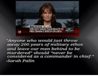 "Dean James III%: BREAKING N  FMR GOV SARAH PALINREACTS TO  RECORD  PRES OBAMASSPEECH ONLIBYA  ""Anyone who would just throw  away 200 years of military ethos  and leave our men behind to be  murdered"" should ""never be  considered as a commander in chief.""  -Sarah Palin Dean James III%"