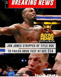 Instagram, Memes, and News: BREAKING NEWS  0  INSTAGRAM  JON JONES STRIPPED OF TITLE DUE  TO FAILED DRUG TEST AT UFC 214 Suddenly I Can Hear natediaz saying this right about now. 🤐 jonjones UFC214 (This One Hurts) 😒😒