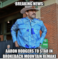 """BrokeBack Pack"" PackersSuck Packers: BREAKING NEWS  AARON RODGERSTOSTARIN  BROKEBACK MOUNTAIN REMAKE ""BrokeBack Pack"" PackersSuck Packers"