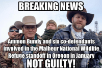 (H) Score One For The Good Guys!: BREAKING NEWS  Ammon Bundy and six co-defendants  involved in the Malheur National Wildlife  Refuge standoff in Oregon in January  NOT GUILTY! (H) Score One For The Good Guys!