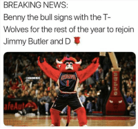 Jimmy Butler, Nba, and News: BREAKING NEWS  Benny the bull signs with the T-  Wolves for the rest of the year to rejoin  Jimmy Butler and D  ONBAMEMES  afeA Whoseup