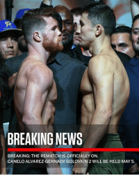 """Breaking: Canelo Alvarez-Gennady Golovkin 2 is officially on."" Who do y'all got?! 👀🥊 @sportscenter WSHH: BREAKING NEWS  BREAKING: THE REMATCH IS OFFICIALLY ON.  CANELO ALVAREZ-GENNADY GOLOVKIN 2 WILL BE HELD MAY 5 ""Breaking: Canelo Alvarez-Gennady Golovkin 2 is officially on."" Who do y'all got?! 👀🥊 @sportscenter WSHH"