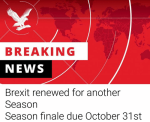 Renewed: BREAKING  NEWS  Brexit renewed for another  Season  Season finale due October 31st
