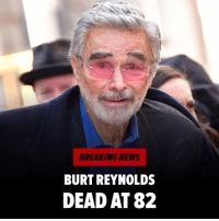 Memes, News, and Breaking News: BREAKING NEWS  BURT REYNOLDS  DEAD AT 82 The great Burt Reynolds has died at the age of 82. More info at TMZ.com rip burtreynolds tmz
