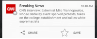 "cnn.com, College, and Huh: Breaking News  CNN interview: Extremist Milo Yiannopoulos,  whose Berkeley event sparked protests, takes  on the college establishment and rallies white  supremacists  10:40 AM  CN  SAVE  SHARE <p><a href=""http://klubbhead.tumblr.com/post/156742248053/klubbhead-cisnowflake-sarcasmsuitsme"" class=""tumblr_blog"">klubbhead</a>:</p>  <blockquote><p><a href=""http://anti-radfem.tumblr.com/post/156742226582/cisnowflake-sarcasmsuitsme-bill-11b"" class=""tumblr_blog"">anti-radfem</a>:</p><blockquote> <p><a href=""http://klubbhead.tumblr.com/post/156742039928/cisnowflake-sarcasmsuitsme-bill-11b"" class=""tumblr_blog"">klubbhead</a>:</p>  <blockquote> <p><a href=""http://cisnowflake.tumblr.com/post/156737748166/bill-11b-confessionsofacollegerepublican-wow"" class=""tumblr_blog"">cisnowflake</a>:</p> <blockquote> <p><a href=""http://sarcasmsuitsme.tumblr.com/post/156737057986/bill-11b-confessionsofacollegerepublican-wow"" class=""tumblr_blog"">sarcasmsuitsme</a>:</p>  <blockquote> <p><a href=""http://bill-11b.tumblr.com/post/156735991471/confessionsofacollegerepublican-wow-cnn-wanna"" class=""tumblr_blog"">bill-11b</a>:</p> <blockquote> <p><a href=""http://confessionsofacollegerepublican.tumblr.com/post/156725055617/wow-cnn-wanna-show-just-a-little-more-bias"" class=""tumblr_blog"">confessionsofacollegerepublican</a>:</p> <blockquote><p>Wow CNN, wanna show just a little more bias?</p></blockquote> <p>They quite literally are not even trying to act like they're objective anymore. <br/><br/>CNN ON IMPLOSION WATCH</p> </blockquote>  <p>This was going to happen eventually. ""Extremist gay Jew supports white supremacy."" Huh?</p> </blockquote>  <p>Holy shit cnn really? REALLY? How the fuck do you still call yourselves journalists?</p> </blockquote> <p>Is this real….</p> </blockquote>  <p>Unfortunately, quite.</p> </blockquote> <p>Sigh…A small part of me wished it was.</p></blockquote>"
