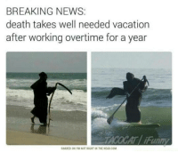 Submitted by Mark Hyde: BREAKING NEWS  death takes well needed vacation  after working overtime for a year  SHARED ON ITM NOT RIGHT IN THE HEAD COM Submitted by Mark Hyde