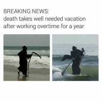😂😂😂😂: BREAKING NEWS:  death takes well needed vacation  after working overtime for a year 😂😂😂😂