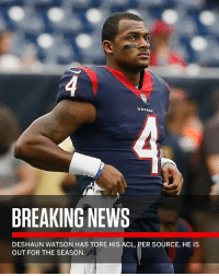 """Breaking: Texans rookie QB DeshaunWatson is out for the season after tearing his ACL."" 😳👀 @sportscenter @adamschefter WSHH: BREAKING NEWS  DESHAUN WATSON HAS TORE HIS ACL, PER SOURCE. HE IS  OUT FOR THE SEASON ""Breaking: Texans rookie QB DeshaunWatson is out for the season after tearing his ACL."" 😳👀 @sportscenter @adamschefter WSHH"