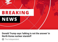 "Donald Trump, Huh, and Internet: BREAKING  NEWS  Donald Trump says 'talking is not the answer' in  North Korea nuclear standoff  The Independent <p><a href=""https://ithelpstodream.tumblr.com/post/164788445092/but-we-should-talk-to-nazis-huh"" class=""tumblr_blog"">ithelpstodream</a>:</p>  <blockquote><p>but we should talk to nazis huh?</p></blockquote>  <p>When random people on the Internet with opinions you don&rsquo;t like or dumpy white guys with tiny wieners and Tiki torches actually pose a nuclear threat then we can talk.</p>"