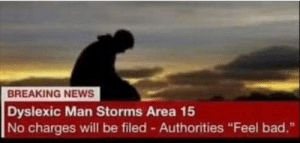 "I wonder what he found there though …: BREAKING NEWS  Dyslexic Man Storms Area 15  No charges will be filed - Authorities ""Feel bad."" I wonder what he found there though …"