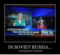 in soviet russia: BREAKING NEWS  FIRE DESTROYED BY HOME  Sahara & Valley View  IN SOVIET RUSSIA  HOME DESTROYS YOUR FIRE