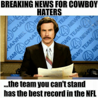 hater: BREAKING NEWS FOR COWBOY  HATERS  ...theteam you can'tstand  has the best record in the NFL