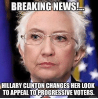 Wow don't fall into this trap people: BREAKING NEWS!  HILLARY CLINTON CHANGES HER LOOK  TO APPEALTOPROGRESSIVE VOTERS. Wow don't fall into this trap people