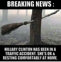 Stay tuned for more details...: BREAKING NEWS  HILLARY CLINTON HAS BEEN IN A  TRAFFIC ACCIDENT. SHE'S OK &  RESTING COMFORTABLY AT HOME. Stay tuned for more details...