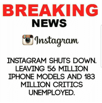 IT'S ALL LOVE: BREAKING  NEWS  Instagam  INSTAGRAM SHUTS DOWN  LEAVING 56 MILLION  IPHONE MODELS AND 183  MILLION CRITICS  UNEMPLOYED IT'S ALL LOVE