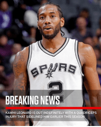 "Memes, News, and SportsCenter: BREAKING NEWS  KAW WITH A QUADRICEPS  INJURY THAT SIDELINED HIM EARLIER THIS SEASON  HILEONARD IS OUT INDEFINITELY ""Breaking: KawhiLeonard will be out indefinitely as he continues to recover from a quad injury that sidelined him earlier this season."" 👀🙏 @sportscenter WSHH"