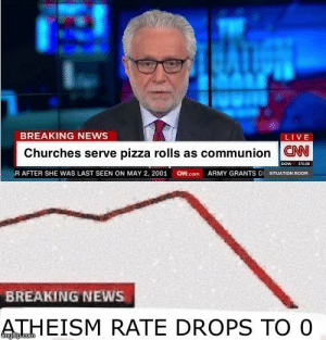Memes, News, and Pizza: BREAKING NEWS  LIVE  Churches serve pizza rolls as communion W  (R AFTER SHE WAS LAST SEEN ON MAY 2, 2001  aed.com  ARMY GRANTS DI SITUATION ROOM  BREAKING NEWS  ATHEISM RATE DROPS TO O It would work via /r/memes https://ift.tt/2O3aVXD
