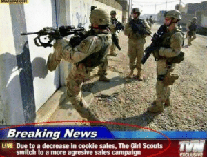 The Girl Scouts using a more aggressive means to sell their cookies (2017): Breaking News  LIVE Due to a decrease in cookie sales, The Girl Scouts  switch to a more agresive sales campaign  EXCLUSIVE The Girl Scouts using a more aggressive means to sell their cookies (2017)