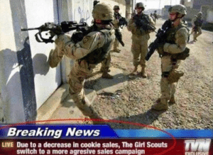 New uniform is looking great too! by _kinguli_ MORE MEMES: Breaking News  LIVE Due to a decrease in cookie sales, The Girl Scouts  switch to a more agresive sales campaign New uniform is looking great too! by _kinguli_ MORE MEMES