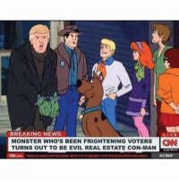 Dank, Monster, and News: BREAKING NEWS  LIVE  TURNS OUT TO BE BEEN FRIGHTENING CON-MAN  CNN  MONSTER WHO'S EVIL REAL ESTATE VOTERS AC360