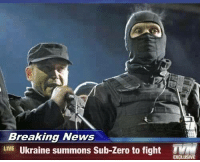 News, Sub-Zero, and Zero: Breaking News  LIVE  Ukraine summons Sub-zero to fight TVM  EXCLUSIVE This just in