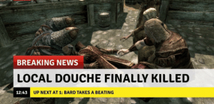 Elf, News, and Breaking News: BREAKING NEWS  LOCAL DOUCHE FINALLY KILLED  UP NEXT AT 1: BARD TAKES A BEATING  12:43 the hero of Whiterun was never caught. candidates include: dovahkiin, some wood elf guy i cant remember the name of, and his wife.