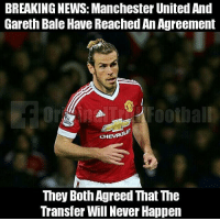Gareth Bale, Memes, and News: BREAKING NEWS: Manchester United And  Gareth Bale Have Reached An Agreement  CHEVR0  They Both Agreed That The  Transfer Will Never Happen 😂😂😂