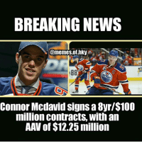 *Contract* Huge contract for a huge star i guess.... thoughts? More money? Less money?: BREAKING NEWS  @memes.of.hky  Connor Mcdavid signs a 8yr/S100  million contracts, with an  AAV of $12.25 million *Contract* Huge contract for a huge star i guess.... thoughts? More money? Less money?