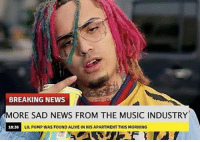 Alive, Love, and Music: BREAKING NEWS  MORE SAD NEWS FROM THE MUSIC INDUSTRY  18:36  LIL PUMP WAS FOUND ALIVE IN HIS APARTMENT THIS MORNING I love Lil pump