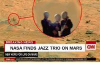 martians: BREAKING NEWS  NASA FINDS JAZZ TRIO ON MARS CNN  NEW HOPE FOR LIFE ON MARS  CAN.com MARTIANS SHOW LITTLE INTEREST, OPT TO CONTINUE LISTENING TO MINDLESS SYNTHESIZED POP
