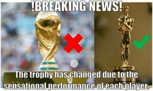 News, Sensational, and Breaking News: BREAKING NEWS!  ne trophy has.changed due tqjthe  sensational pertorinance of eacpláyer After I watched some games of the WC
