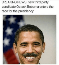 America, News, and Break: BREAKING NEWS: new third party  candidate Oarack Bobama enters the  race for the presidency Just goes to show you America is not the home of the free, it's clear who is and who is not welcome here when a candidate wins on a platform of bigotry