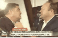 News, Breaking News, and Humble: BREAKING NEWS  NOTORIOUS ARMENIAN-GENOCIDE DENIER CENK UYGUR  ASSAULTS HUMBLE WATER FILTER SALESMAN AT DNC