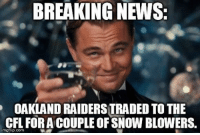 Memes, News, and Nfl: BREAKING NEWS:  OAKLANDRAIDERSTRADED TO THE  CFL FOR ANCOUPLEOFSNOW BLOWERS.  imgflip com Now that's a solid trade!  NFL Memes