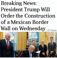 """The New York Times is just now reporting President Trump will order the construction of a Mexican border wall on Wednesday and is mulling plans to stop Syrian refugees from entering the country and to slash immigration of refugees from """"terror prone"""" nations, perhaps as early as this week. These were both key parts of the Trump platform in the campaign and it appears he is coming through on those promises. Via: @lb_news: Breaking News  President Trump Will  Order the Construction  of a Mexican Border  Wall on Wednesday  RNews The New York Times is just now reporting President Trump will order the construction of a Mexican border wall on Wednesday and is mulling plans to stop Syrian refugees from entering the country and to slash immigration of refugees from """"terror prone"""" nations, perhaps as early as this week. These were both key parts of the Trump platform in the campaign and it appears he is coming through on those promises. Via: @lb_news"""