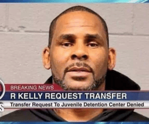 Juvenile, Memes, and News: BREAKING NEWS  R KELLY REQUEST TRANSFER  Transfer Request To Juvenile Detention Center Denied