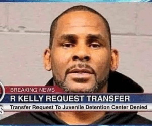 Juvenile, Memes, and News: BREAKING NEWS  R KELLY REQUEST TRANSFER  Transfer Request To Juvenile Detention Center Denied ~Geezer 😎